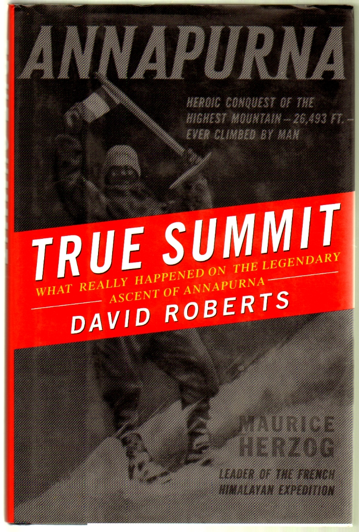 True Summit: What Really Happened on the Legendary Ascent of Annapurna