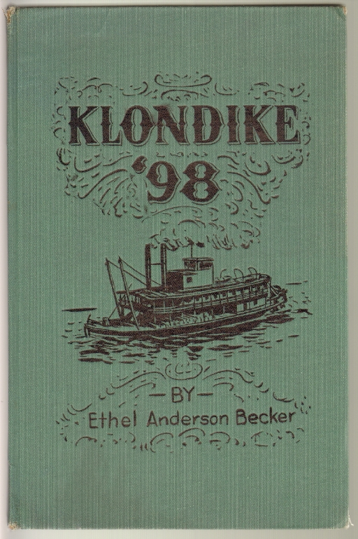 Klondike '98: Hegg's Album of the 1898 Alaska Gold Rush, Becker, Ethel Anderson