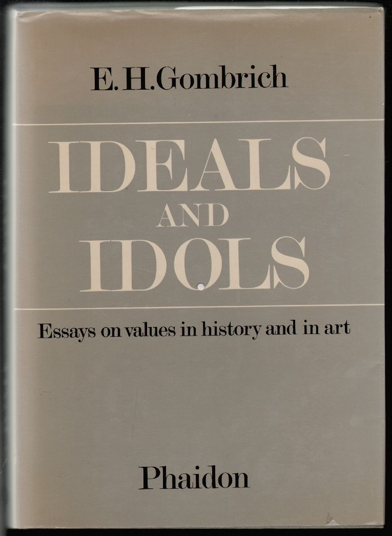 ideals and idols essays on values in history and in art e h gombrich