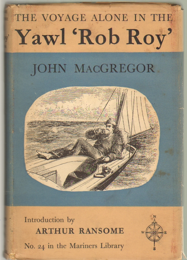 A Voyage Alone in the Yawl Rob Roy. John MacGregor, Arthur Ransome, Introduction.