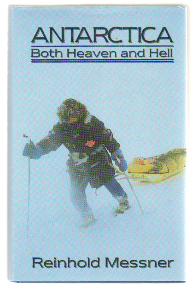 Antarctica: Both Heaven and Hell. Reinhold Messner.