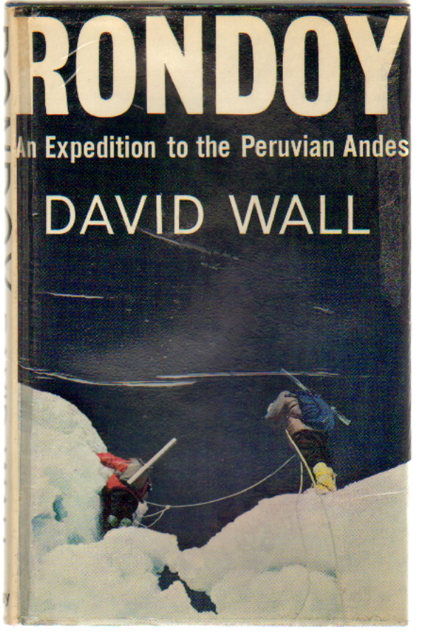 Rondoy, An Expedition to the Peruvian Andes. David Wall, Don Whillans, Introduction.