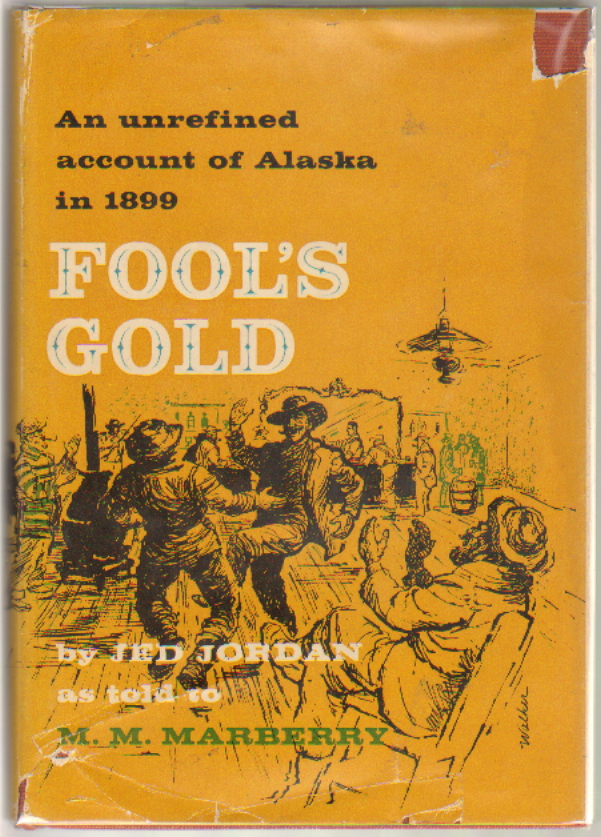Fool's Gold, An Unrefined Account of Alaska in 1899. Ted Jordan, as told to M. M. Marberry.