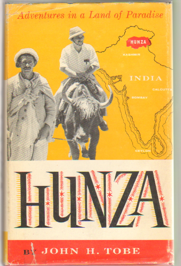 Hunza: Adventures in a Land of Paradise. John H. Tobe.
