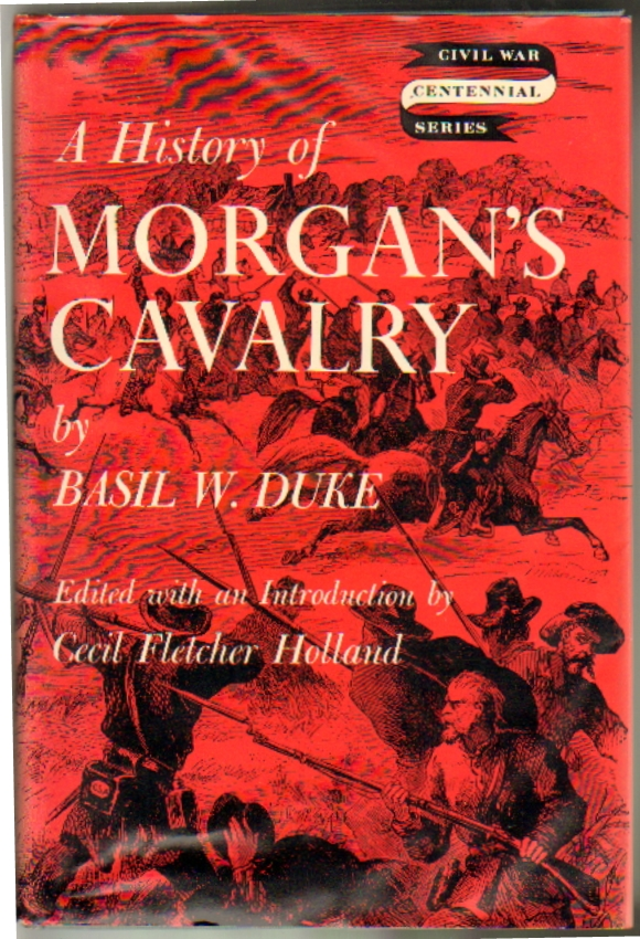 A History of Morgan's Cavalry. Basil W. Duke, Cecil Fletcher Holland, Introduction.