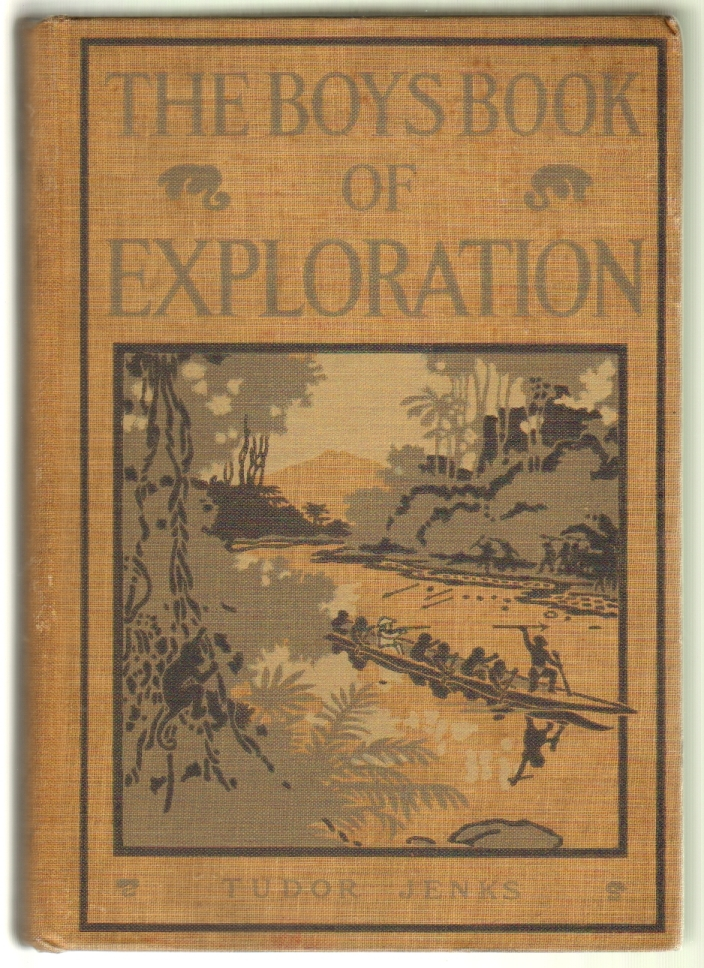 """The Boys Book of Explorations, True Stories of the Heroes of Travel and Discovery in Africa, Asia, Australia, and the Americas. From the """"Dark Ages"""" to the """"Wonderful Century."""" Tudor Jenks."""