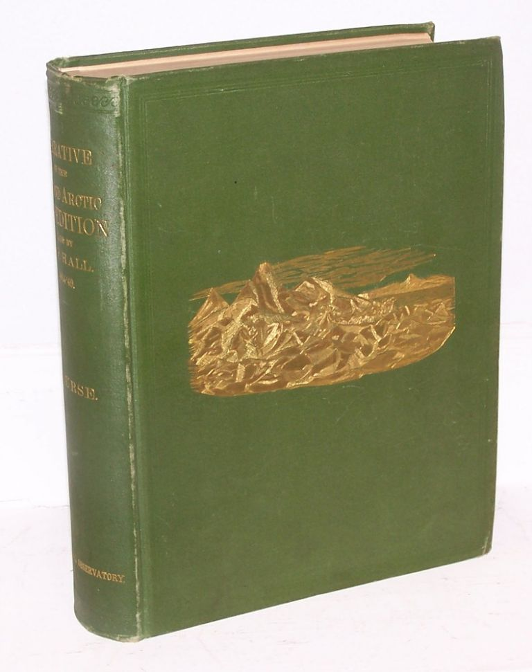 Narrative of the Second Artic Expedition Made by Charles F. Hall: His Voyage to Repulse Bay, Sledge Journeys to the Straits of Fury and Hecla and to King William's Land and Residence Among the Eskimos, During the Years 1864-'69. Charles F. Hall, J. E. Nourse.