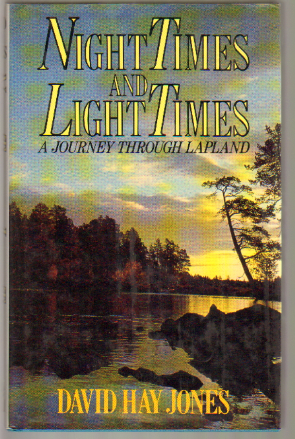 Night Times and Light Times: A Journey Through Lapland. David Hay Jones.