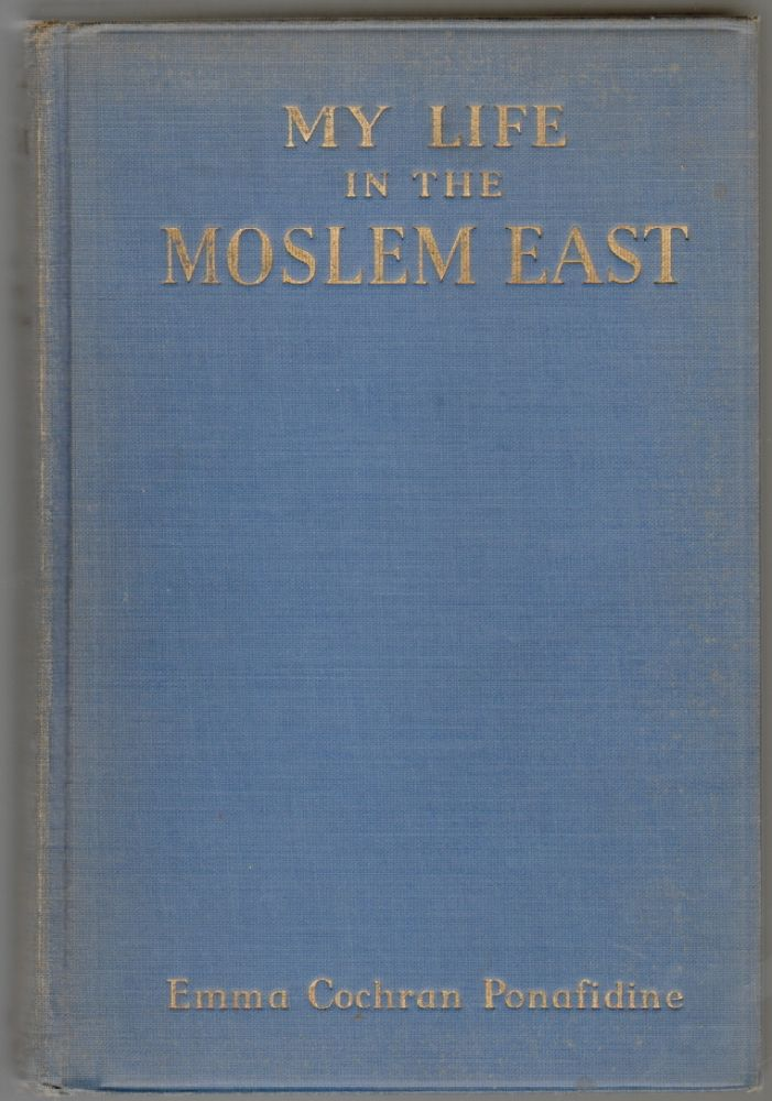 My Life in the Moslem East. Emma Cochran Ponafidine.
