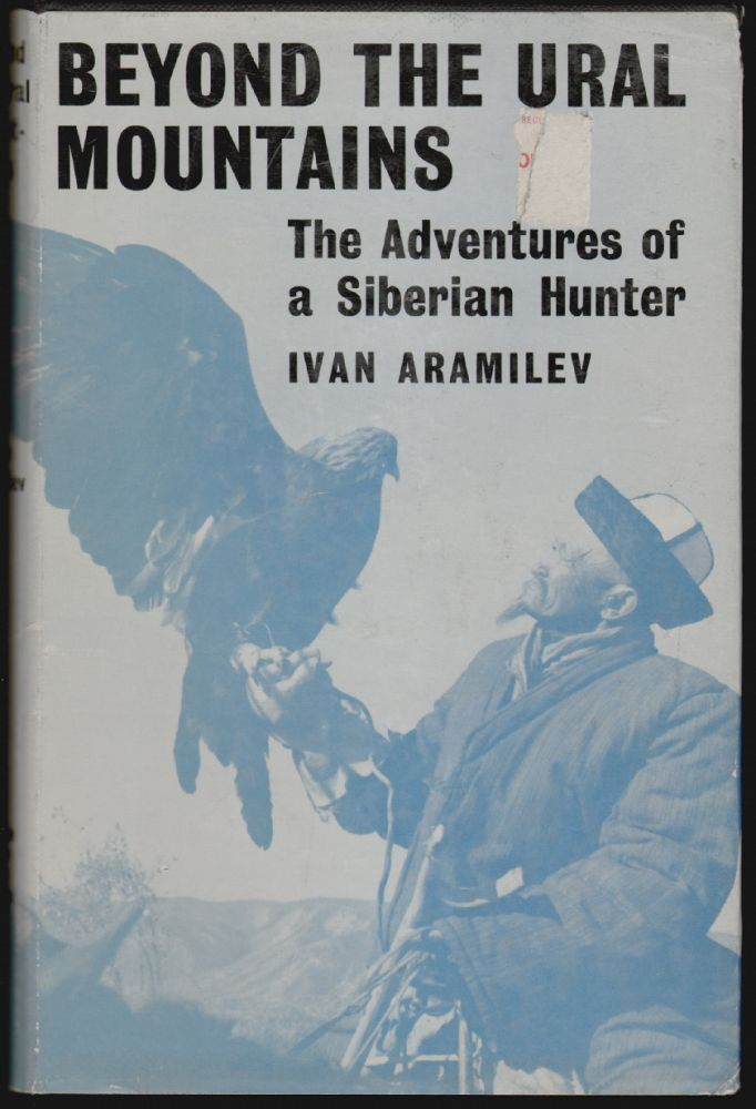 Beyond the Ural Mountains, The Adventures of a Siberian Hunter. Ivan Aramilev, Michael Heron.