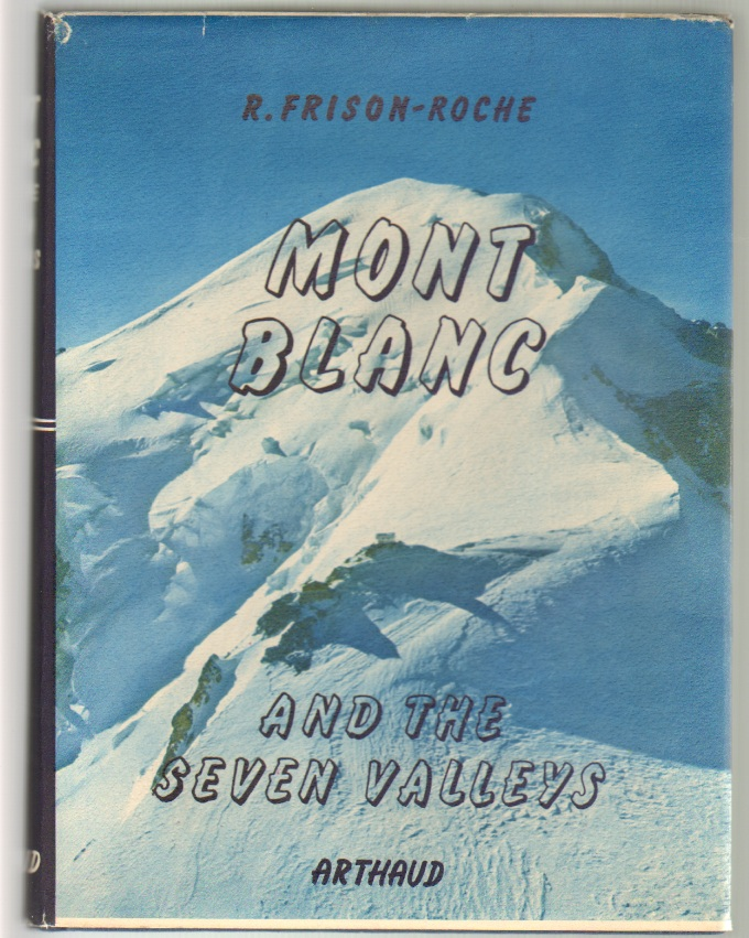 Mont Blanc and the Seven Valleys. Roger Frison-Roche, Pierre Tairraz.