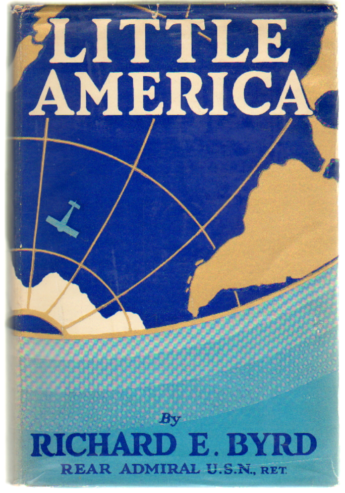 Little America, Aerial Exploration in the Antarctic, The Flight to the South Pole. Richard E. Byrd.