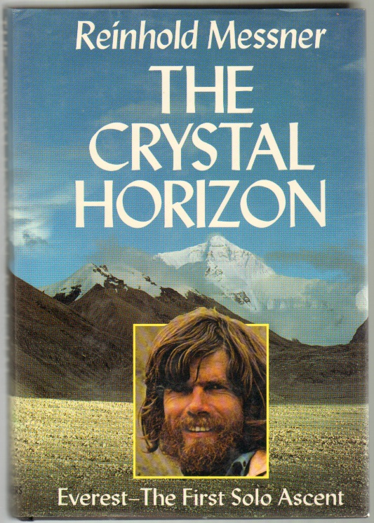 The Crystal Horizon. Everest--The First Solo Ascent. Reinhold Messner.