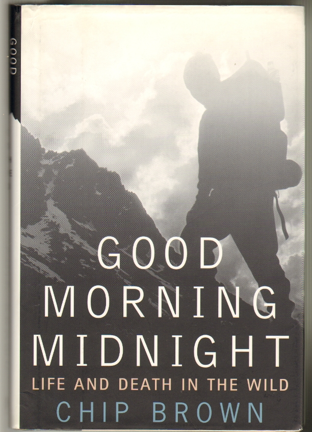 Good Morning Midnight: Life and Death in the Wild. Chip Brown.