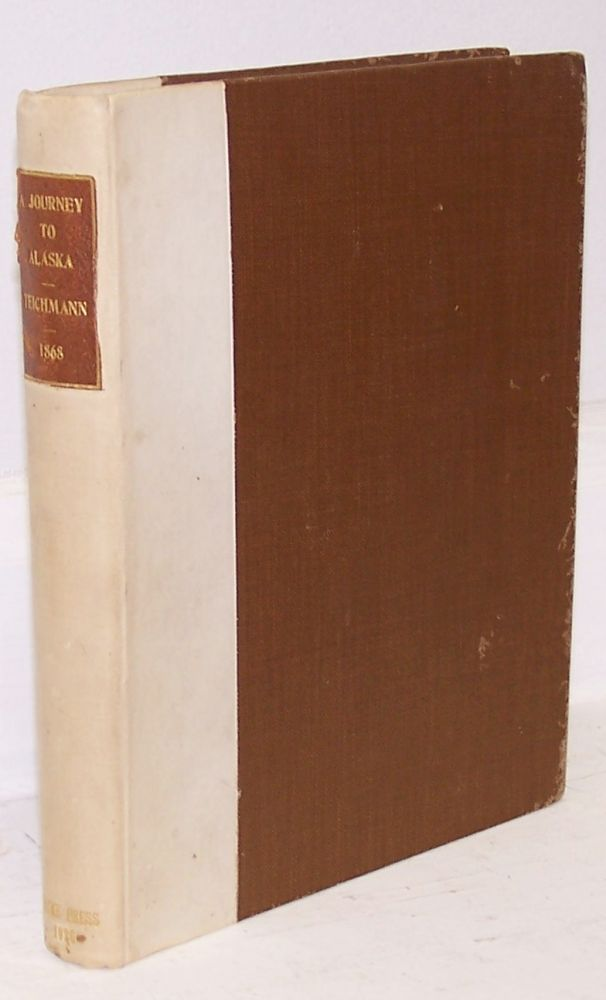 A Journey to Alaska in the Year 1868: Being a Diary of the Late Emil Teichmann. ALASKA, Emil Teichmann, Oskar Teichmann.