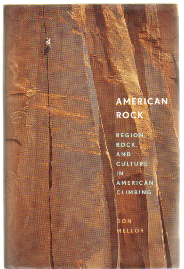 American Rock: Region, Rock, and Culture in American Rock Climbing. Don Mellor.