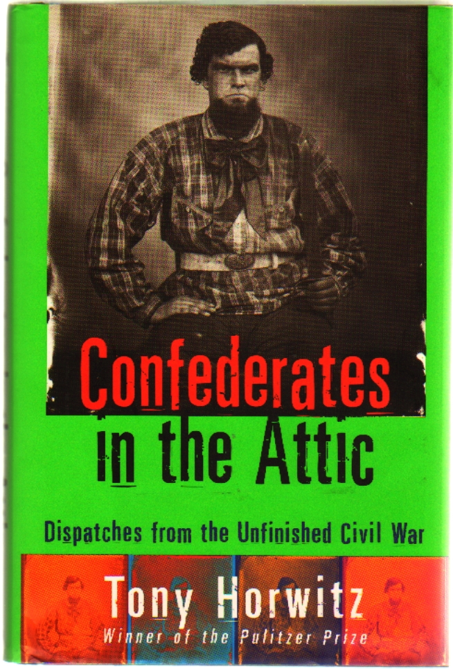 Confederates in the Attic: Dispatches from the Unfinished Civil War. Tony Horwitz.
