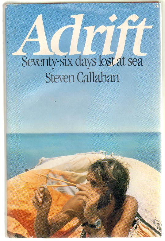 Adrift, Seventy-Six Days Lost at Sea. Steven Callahan.
