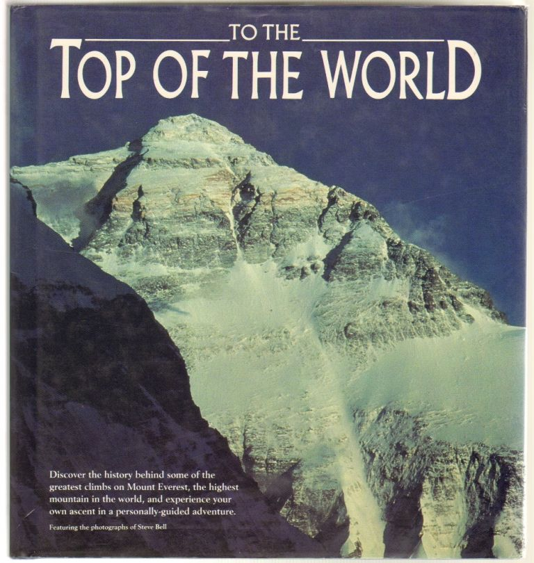 To the Top of the World: Discover the History Behind Some of the Greatest Climbs on Mount Everst, the Highest Mountain in the World, and Experience Your Own Ascent in a Personally-Guided Adventure. Brian Blessed.