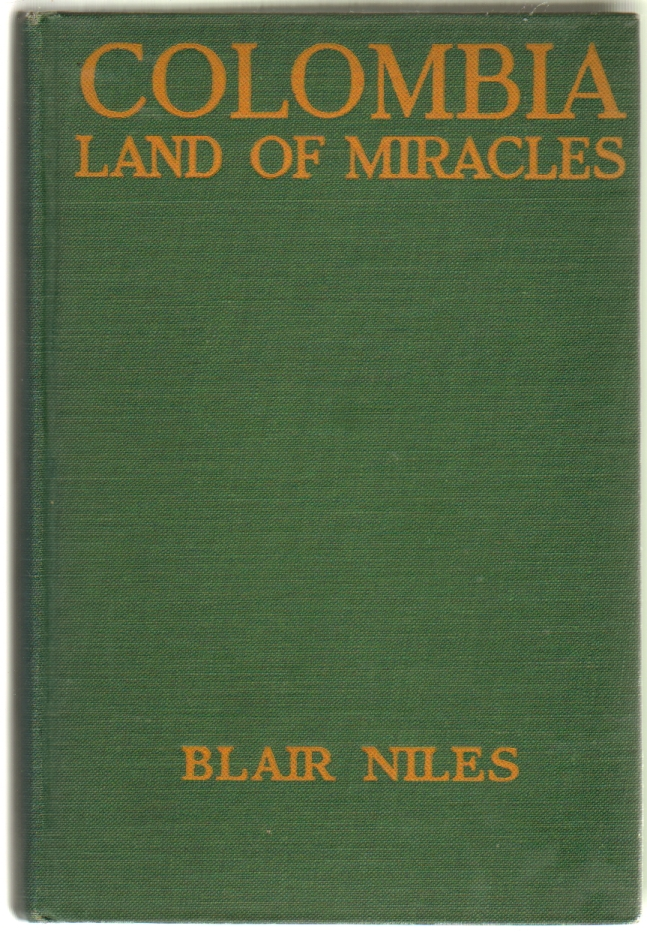 Columbia Land of Miracles. Blair Niles, Mary Blair Rice.