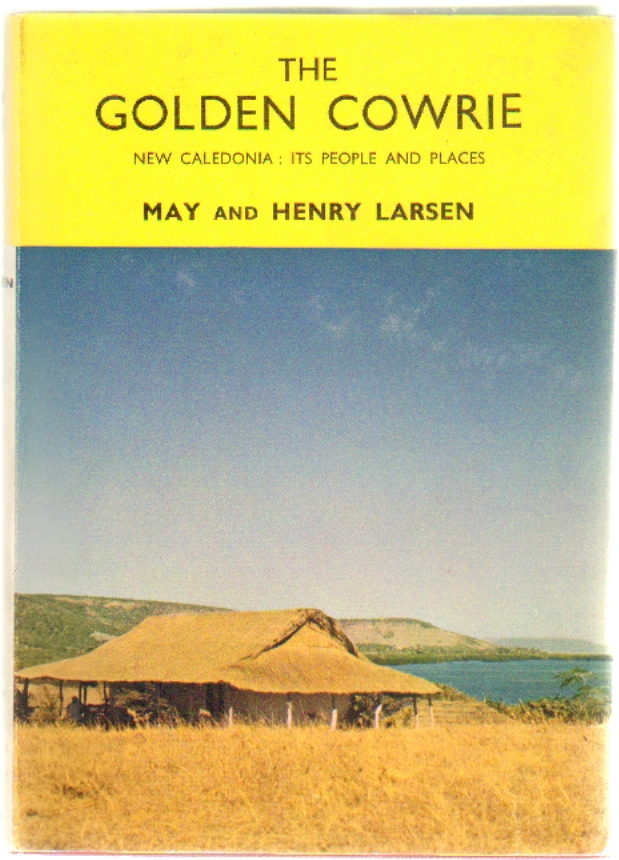 The Golden Cowrie, New Caledonia: Its People and Places. May and Henry Larsen.