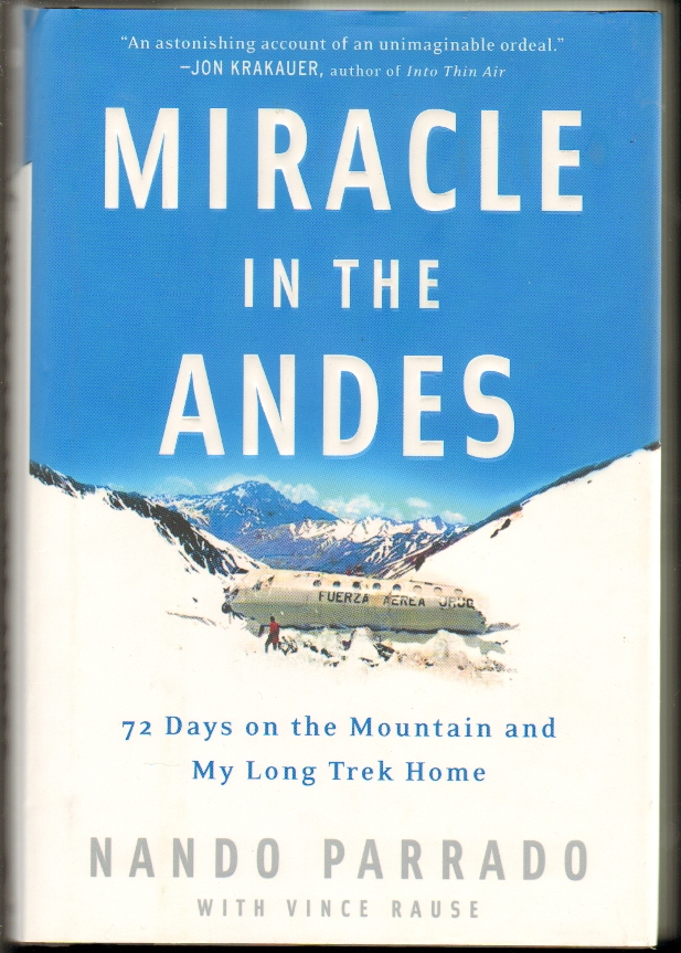 Miracle in the Andes: 72 Days on the Mountain and My Long Trek Home. Nando Parrado.