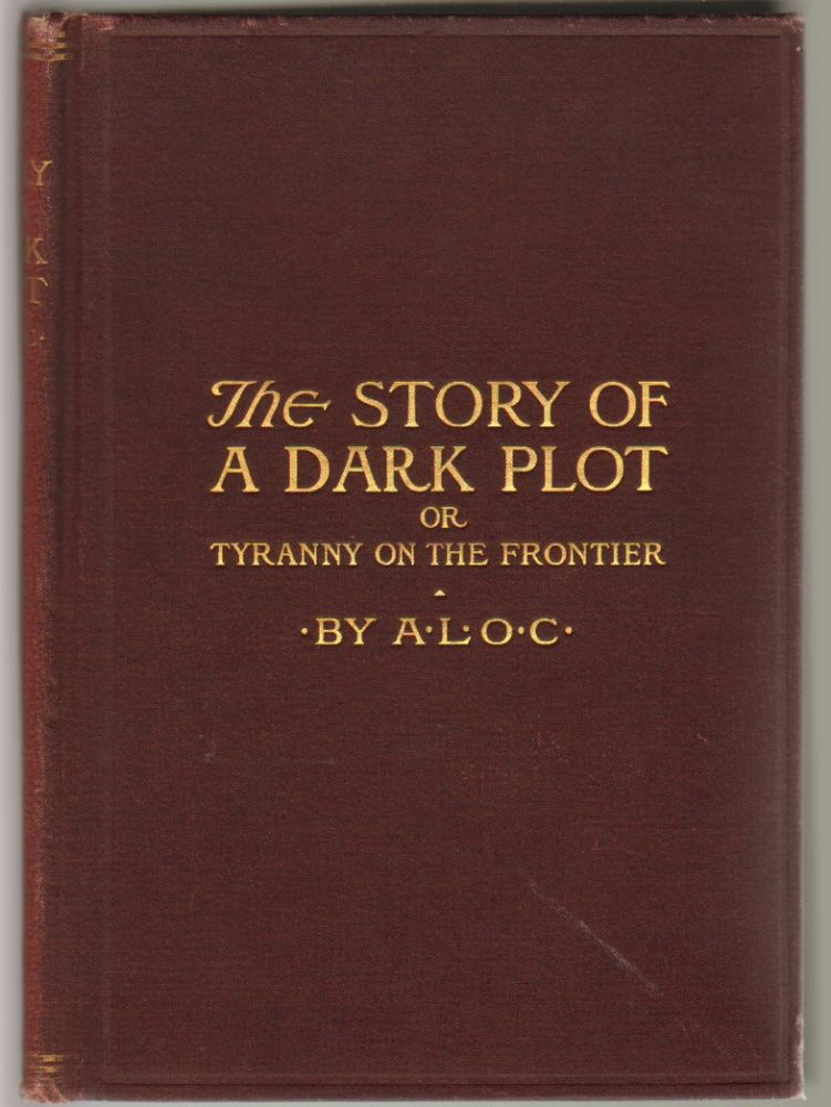 The Story of a Dark Plot; or, Tyranny on the Frontier. A L. O. C.