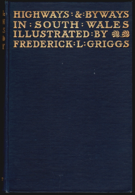 Highways and Byways in South Wales. A. G. Bradley, Frederick L. Griggs.