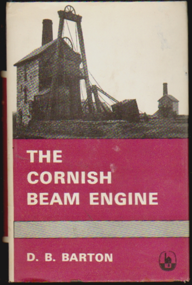 The Cornish Beam Engine. D. B. Barton.