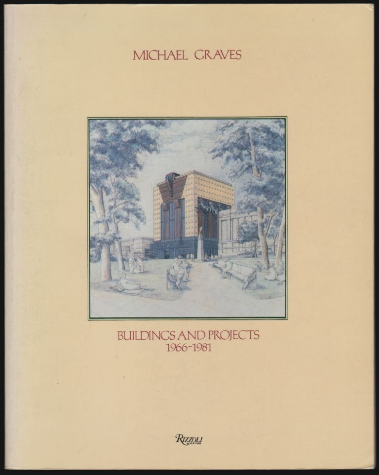 Michael Graves, Buildings and Projects 1966-1981. Vincent Scully, Karen Vogel Wheeler, Peter Arnell, Ted Bickford, Essay.