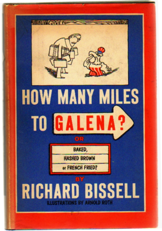 How Many Miles to Galena? or, Baked, Hashed Brown, or French Fried? Richard Bissell.