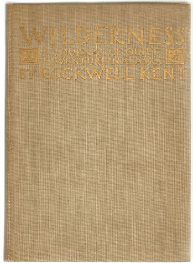 Wilderness, A Journal of Adventure in Alaska [WITH A Signed Handwritten Letter (ALS) from Kent to a Prominent Collector]. Rockwell Kent.