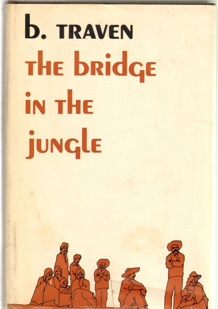 The Bridge in the Jungle. B. Traven.