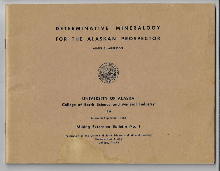 Determinative Mineralogy for the Alaskan Prospector. Albert S. Wilkerson, Leo Mark Anthony, revision.