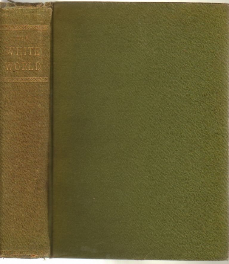 The White World, Life and Adventures within the Arctic Circle Portrayed by Famous Living Explorers. Rudolph Kersting.