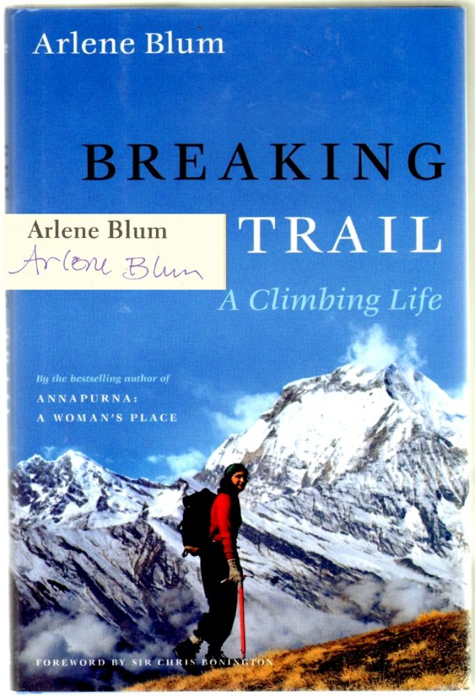 Breaking Trail: A Climbing Life [SIGNED]. Arlene Blum, Chris Bonington, Introduction.