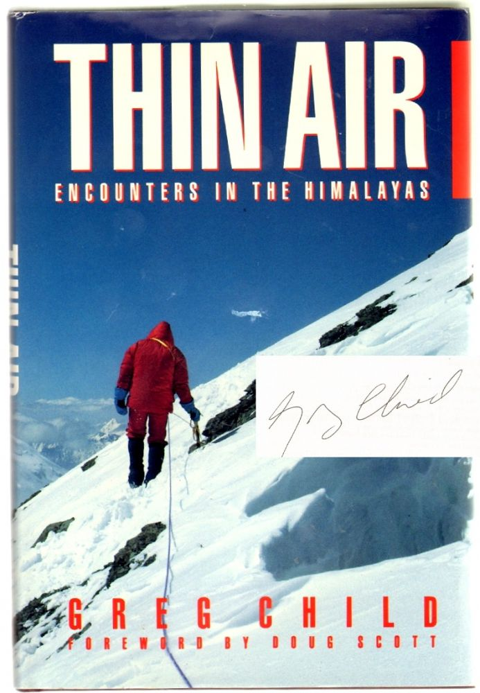 Thin Air: Encounters in the Himalayas [SIGNED]. Greg Child, Doug Scott, Introduction.