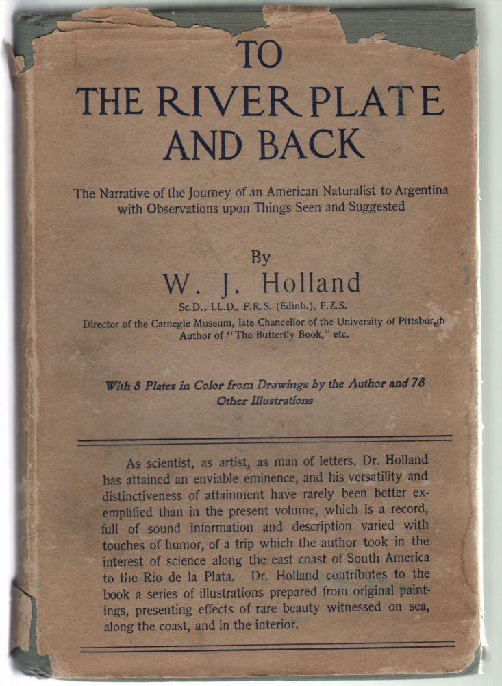 To The River Plate and Back, The Narrative of a Scientific Mission to South America, with Observations Upon Things Seen and Suggested. W. J. Holland.