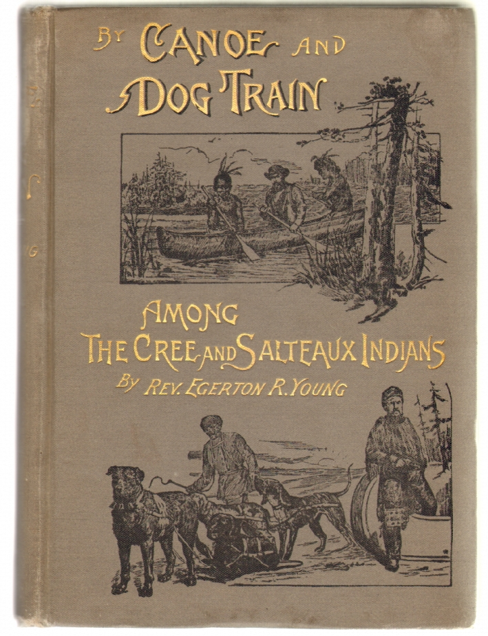 By Canoe and Dog Train Among the Cree and Salteaux Indians. Egerton Ryerson Young, Guy Pease, Introduction.