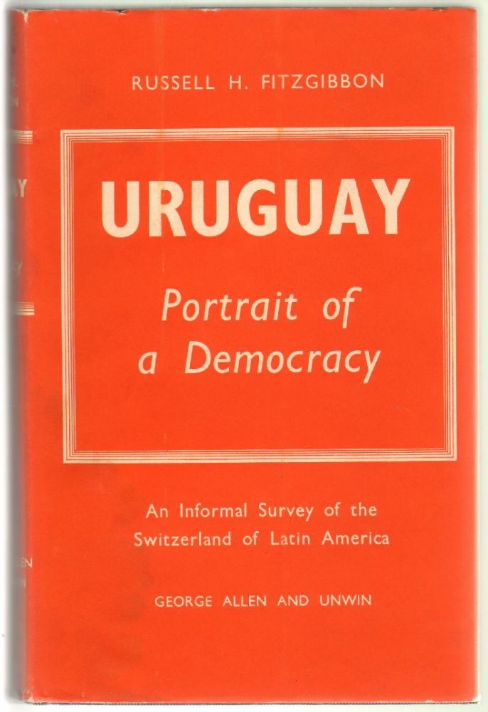 Uruguay, Portrait of a Democracy. Russell H. Fitzgibbon.