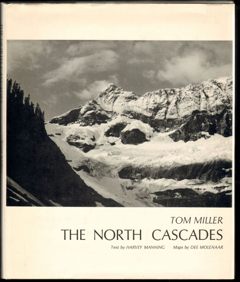 The North Cascades. Harvey Manning, Tom Miller, Text, Photographs.