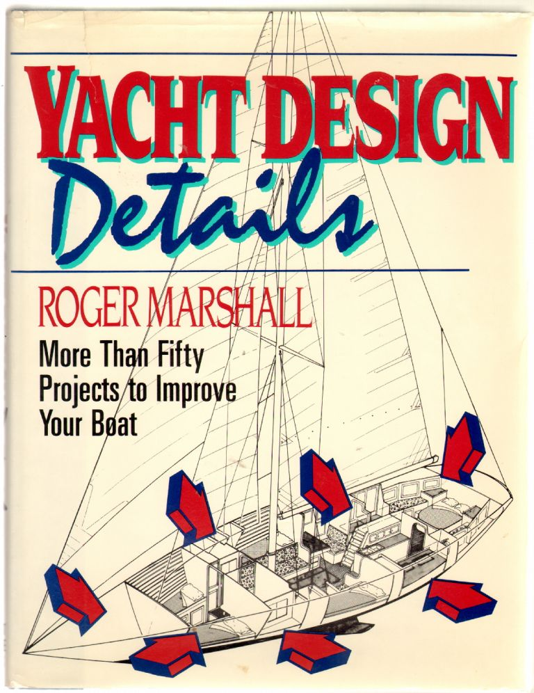 Yacht Design Details: More Than Fifty Projects to Improve Your Boat. Roger Marshall.