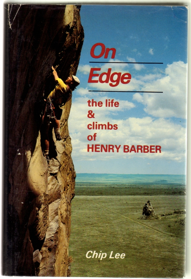 On Edge, The Life & Climbs of Henry Barber. Chip Lee, David Roberts, Kenneth Andrasko.