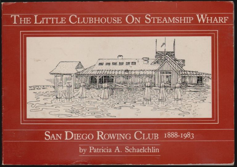 The Little Clubhouse on Steamship Wharf, San Diego Rowing Club 1888-1983. Patricia A. Schaelchlin, Robert Miles Parker, Cover Sketches.