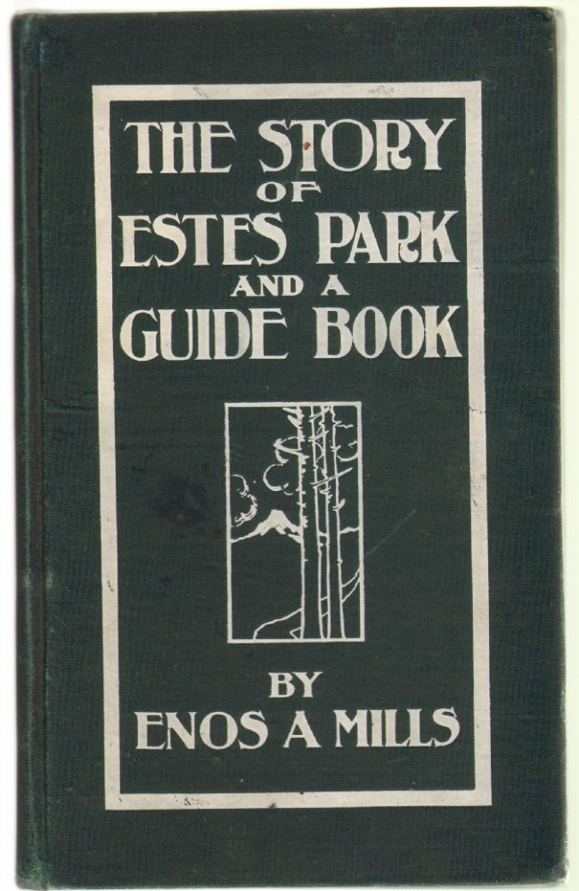 The Story of Estes Park and A Guide Book. ROCKY MOUNTAIN, Enos Mills.