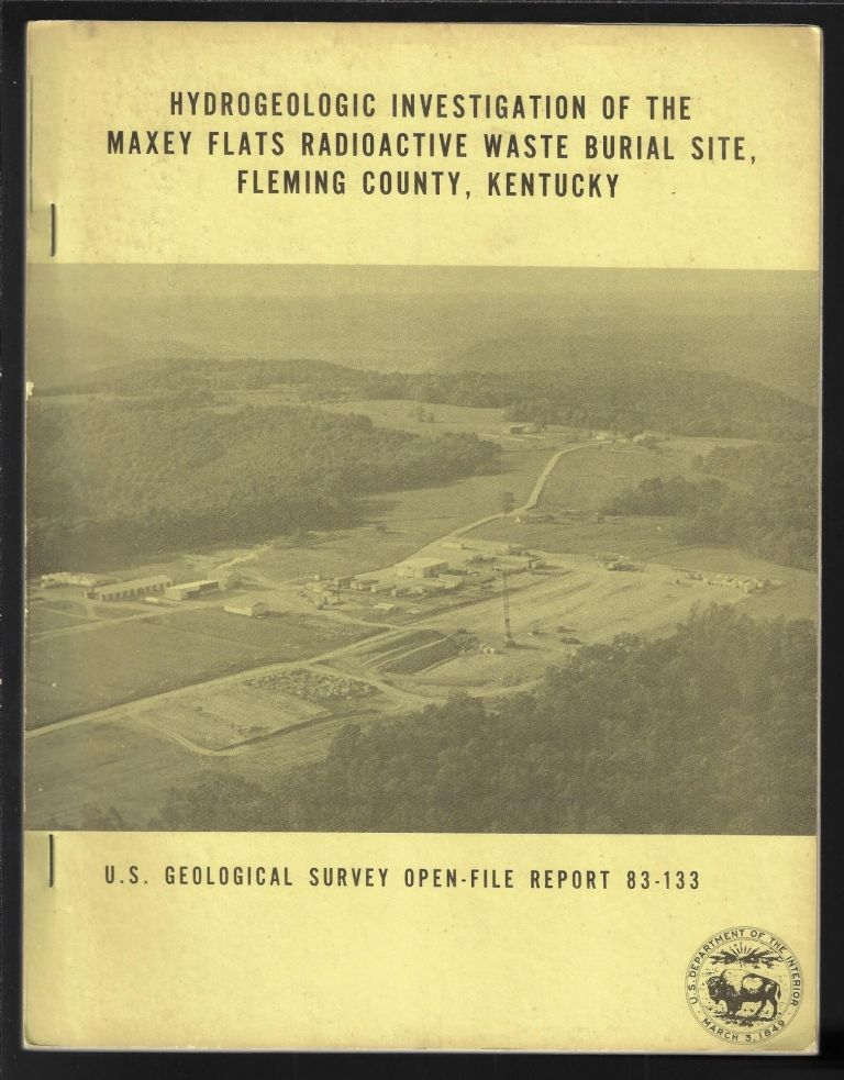 Hydrogeologic Investigation of the Maxey Flats Radioactive Waste Burial Site, Fleming County, Kentucky (USGS Open-File Report 83-133). Harold H. Zehner.