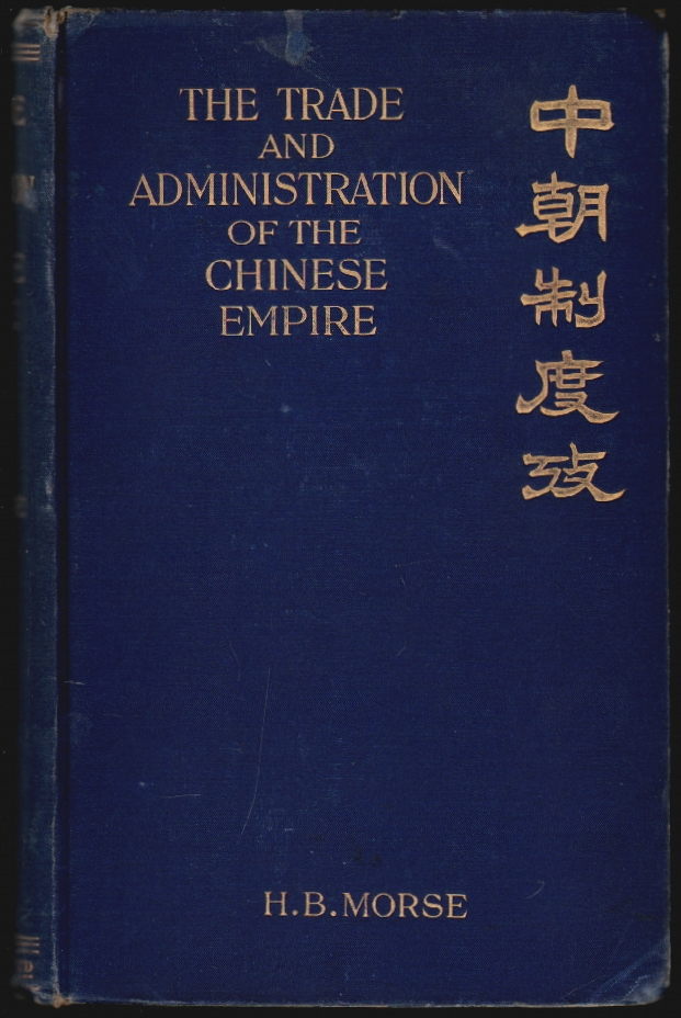 The Trade and Administration of the Chinese Empire. Hosea Ballou Morse.
