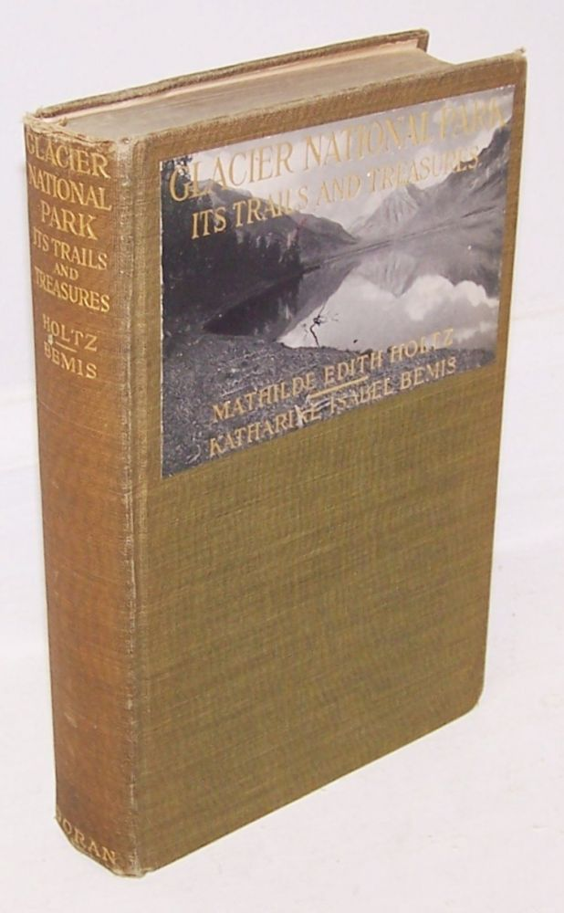 Glacier National Park, Its Trails and Treasures [SIGNED]. GLACIER, Mathilde Edith Holtz, Katharine Isabel Bemis.