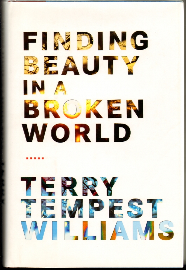 Finding Beauty in a Broken World [SIGNED PRESENTATION COPY]. Terry Tempest Williams.