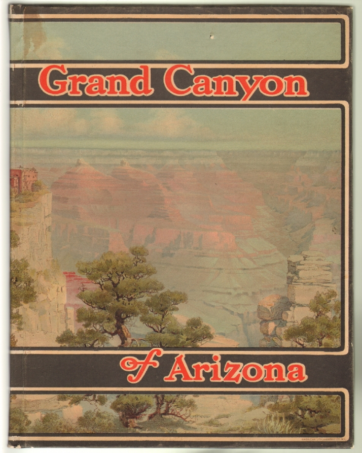 Grand Canyon of Arizona, Being a Book of Words from Many Pens, About the Grand Canyon of the Colorodo River in Arizona. GRAND CANYON, Santa Fe Railroad.